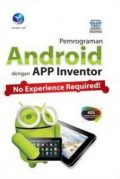 Pemrograman android dengan APP inventor : no experience required